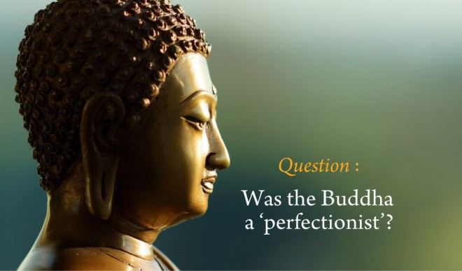 The Buddha was known as the 'Perfect One'.