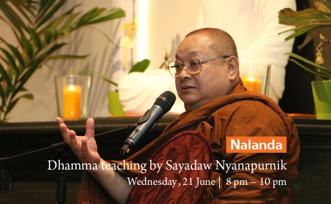 Join us this Wednesday evening for Dhamma teaching by Sayadaw Nyanapurnik.